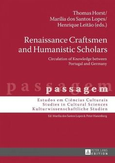 Renaissance Craftsmen and Humanistic Scholars: Circulation of Knowledge Between Portugal and Germany