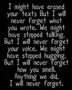 I might have erased your texts but I will never forget what you wrote. We might…