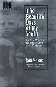 The beautiful days of my youth : my six months in Auschwitz and Plaszow / Ana Novac ; translated from the French by George L. Newman ; preface and notes by Myrna Goldenberg | King Library, Ground Floor, IMC, Juv | D805.P7 Z8713 1997