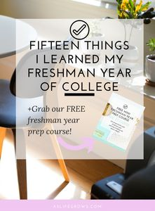 Fifteen Things I Learned My Freshman Year of College * As Life Grows