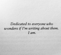 To Everyone Who Wonders If I'm Writing About Them