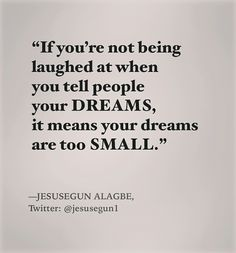 You are not modest by dreaming SMALL. This week, let your dreams be BIG.