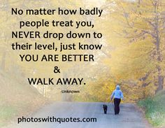 So well said.....there will always be cruel people you run into your whole life... Don't let them ruin yours.. ;)