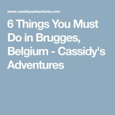 6 Things You Must Do in Brugges, Belgium - Cassidy's Adventures