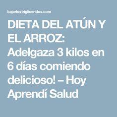 DIETA DEL ATÚN Y EL ARROZ: Adelgaza 3 kilos en 6 días comiendo delicioso! – Hoy Aprendí Salud