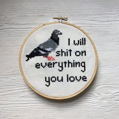 This pattern features a pigeon with the wording i will shit on everything you love. ***This listing is for a pattern only.**** ********************************* Pattern Size: 64 x 59 stitches 8 inches Modern Cross Stitch, Cross Stitch Designs, Cross Stitch Patterns, Embroidery Art, Cross Stitch Embroidery, Embroidery Patterns, Funny Embroidery, Needlepoint Patterns, Stitch Crochet