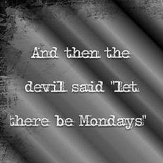 Ugh... tomorrow is Monday again