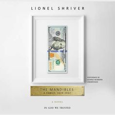 The Mandibles : a family, 2029 - 2047 / Lionel Shriver. Got Books, Books To Read, Lionel Shriver, Cultural Appropriation, Thing 1, Books 2016, 2017 Books, In God We Trust, What To Read