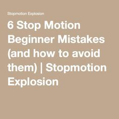 6 Stop Motion Beginner Mistakes (and how to avoid them) | Stopmotion Explosion