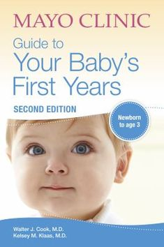 A complete guide with practical information and support for parents of children from newborn to three years old, by childcare experts at the renowned Mayo Clinic. Written by doctors who are also parents.