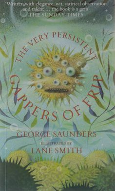 The Very Persistent Gappers of Frip, By George Saunders, illustrated by Lane Smith,  Bloomsbury Publishing PLC  2005