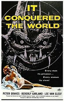 It Conquered the World (1956) A well meaning scientist guides an alien monster to Earth from Venus, so that he can rid mankind of feelings and emotions - but only death and sorrow results. Director: Roger Corman Writer: Lou Rusoff (screenplay) Stars: Peter Graves, Beverly Garland, Lee Van Cleef | See full cast and crew »