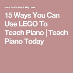 15 Ways You Can Use LEGO To Teach Piano | Teach Piano Today