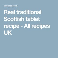 Real traditional Scottish tablet recipe - All recipes UK