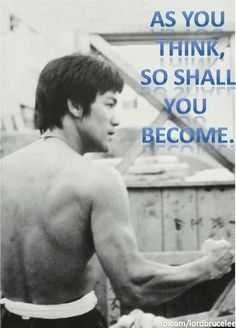 as you think, so shall you become - Bruce Lee