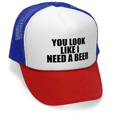 65f124d2c7368 Amazon.com  You Look Like I Need A Beer - Unisex Adult Trucker Cap Hat