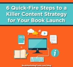 6 Quick-Fire Steps to a Killer Content Strategy for Your Book Launch | Book Marketing Tools Blog
