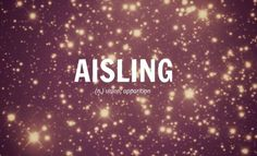 Pronunciation: Ash-ling. Aisling is a common girls' name in Ireland.