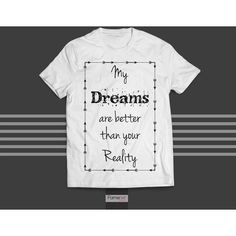 T shirt Motivational My dreams are Bigger than your reality quote... (1,945 INR) ❤ liked on Polyvore featuring men's fashion, men's clothing, men's shirts, men's t-shirts, mens cotton shirts, mens short sleeve shirts, mens graphic t shirts, mens short sleeve cotton shirts and mens short sleeve t shirts