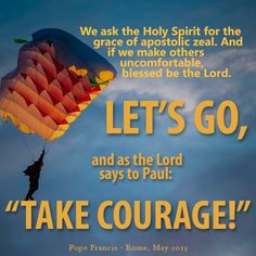 """The Lord tells each of us, """"Take Courage! #WalkwithFrancis"""