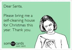 "40 Funny Christmas Memes & Quotes To Get You Through The Holidays, Ons huisie ""Dear Santa, Please bring me a self-cleaning house for Christmas this year. Just For Laughs, Just For You, Funny Quotes, Funny Memes, Funny Cleaning Quotes, Humor Quotes, Quotable Quotes, House Funny, H & M Home"