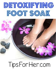 Detoxifying Foot Soak - Detoxifying foot soak that relieves pain, cleanses toxins from your body, removes odor & leaves your feet feeling refreshed.