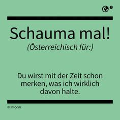 Schauma mal! The Words, Words Quotes, Sayings, Sounds Good, Try Not To Laugh, Funny Cute, True Stories, Austria, Haha