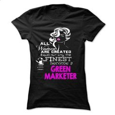 All women are created equal but only the finest become  - #floral tee #victoria secret hoodie. BUY NOW => https://www.sunfrog.com/LifeStyle/All-women-are-created-equal-but-only-the-finest-become-a-GREEN-MARKETER.html?68278