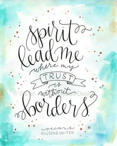 """Spirit Lead Me (Print): """"Spirit lead me where my trust is without borders"""" - Hillsong United by liat shanan Bible Verses Quotes, Faith Quotes, Scriptures, Lyric Quotes, Cool Words, Wise Words, Great Quotes, Inspirational Quotes, Motivational Quotes"""