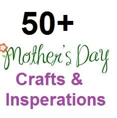 50  Mothers Day Crafts,
