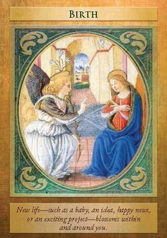 22.12.2016 - FUTURE -Birth Archangel Gabriel announces births, both biblically and in modern senses. You drew this card as an announcement of a forthcoming birth. This could literally herald a pregnancy or adoption. Or it could mean the birth of a new project or idea.