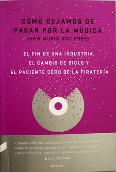 Cómo dejamos de pagar por la música = how music go free / Stephen Witt. + info: http://editorialcontra.com/producto/como-dejamos-de-pagar-por-la-musica/