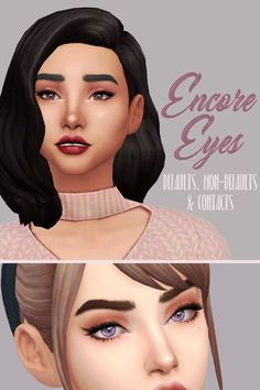 Encore EyesI've been taking my time to get these exactly how I want them and I'm quite proud, so I hope you guys like these too! They're available as default replacements, genetic non-defaults and as...