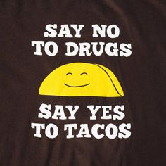 Say No To Drugs, Say Yes To Tacos | Texas Humor Store txhumor.com