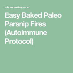 Easy Baked Paleo Parsnip Fires (Autoimmune Protocol)