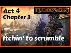 Bulletstorm - Act 4 - Chapter 3 - Itchin' to scrumble Playthrough PC/HD
