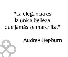 """""""La elegancia es la única belleza que jamás se marchita"""" - Audrey Hepburn #quotes #citas #frases"""