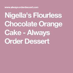 Nigella's Flourless Chocolate Orange Cake - Always Order Dessert
