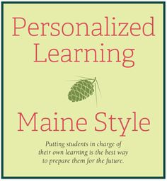 """The state of Maine recently passed legislation that by 2018 high school diplomas must be awarded based on student proficiency. No longer will """"seat time"""" be a passport to graduation. By supporting one another in this difficult work, we are encouraging our teachers and school leaders to take the necessary risks throughout the process.   http://mrmck.wordpress.com/2014/06/20/personalized-learning-maine-style/"""