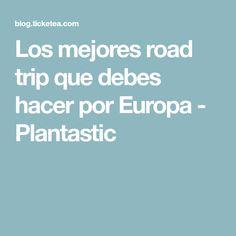 Los mejores road trip que debes hacer por Europa - Plantastic