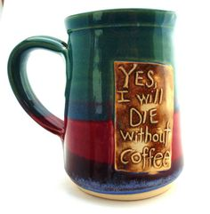 So True!  Yes will die without coffee colorful Pottery Handthrown Ceramic Stoneware Mug