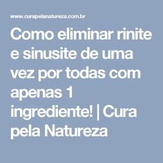 Como eliminar rinite e sinusite de uma vez por todas com apenas 1 ingrediente!   Cura pela Natureza