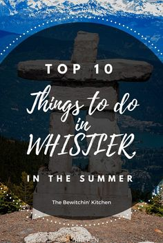 Top 10 things to do in Whistler, British Columbia during the summer. BC is a beautiful place to travel.