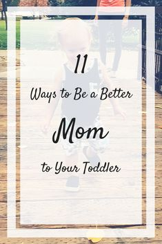 How to be a better mom to your toddler. 11 easy ways for even the busiest moms to become even better moms to their littles! Toddlerhood is so hard, but it's also a great period of learning and growing for our sweet babies! We should do our best to make the most of it! #toddlerhood #toddlers #toddler #motherhood #momhood #babies #bettermom