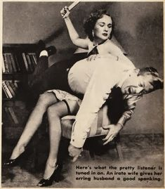 """Here's what the pretty listener is tuned in on. An irate wife gives her erring husband a good spanking."