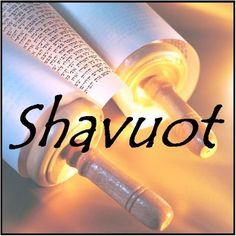 Shavuot--Pentacost  The 50th day after Passover when the Holy Spirit was poured out on the disciples of Yeshua (Jesus)