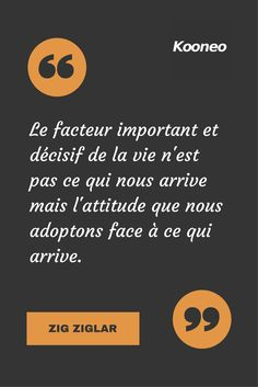 [CITATIONS] Le facteur important et décisif de la vie n'est pas ce qui nous arrive mais l'attitude que nous adoptons face à ce qui arrive. ZIG ZIGLAR #Ecommerce #Motivation #Kooneo #ZigZiglar : www.kooneo.com Zig Ziglar, Feel Good Quotes, Best Quotes, Positive Mind, Positive Vibes, Message Positif, Quote Citation, Work Motivation, Entrepreneur Quotes