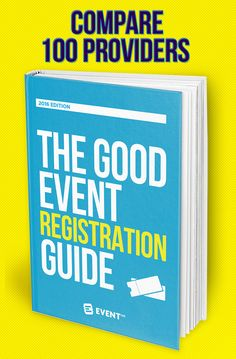 The Good Event Registration Guide - The Most Popular Report to Evaluate, Compare and Understand Event Registration and Ticketing Platforms.