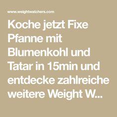Koche jetzt Fixe Pfanne mit Blumenkohl und Tatar in 15min und entdecke zahlreiche weitere Weight Watchers Rezepte.