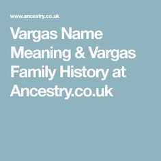 Vargas Name Meaning & Vargas Family History at Ancestry.co.uk